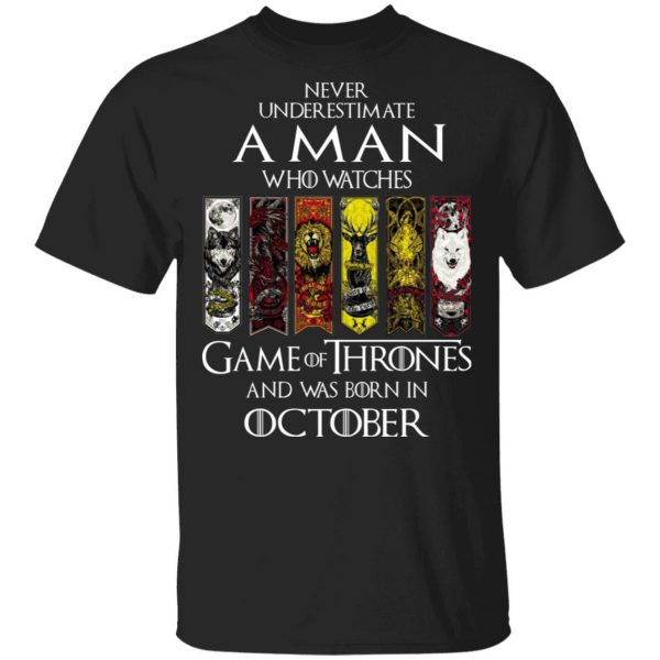 A Man Who Watches Game Of Thrones And Was Born In October T-Shirts, Hoodies, Sweater Apparel 3