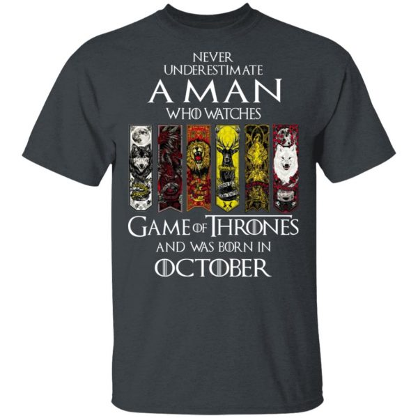A Man Who Watches Game Of Thrones And Was Born In October T-Shirts, Hoodies, Sweater Apparel 4