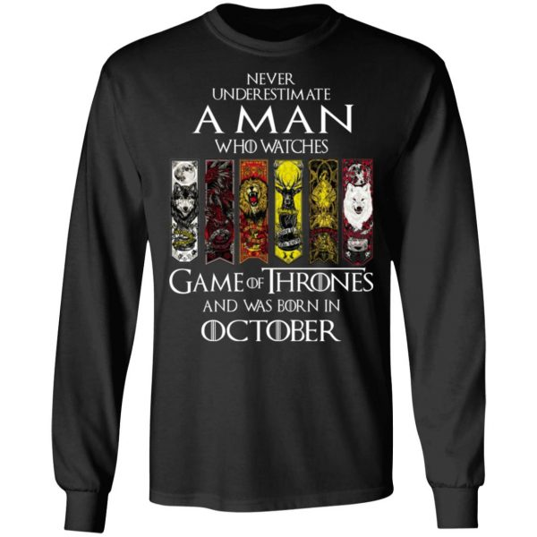 A Man Who Watches Game Of Thrones And Was Born In October T-Shirts, Hoodies, Sweater Apparel 7