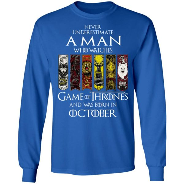 A Man Who Watches Game Of Thrones And Was Born In October T-Shirts, Hoodies, Sweater Apparel 9