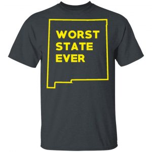 New Mexico Worst State Ever T-Shirts, Hoodies, Sweater