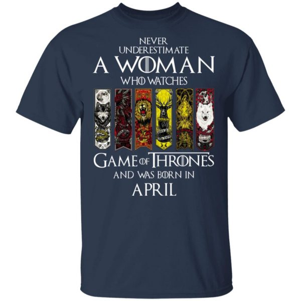 A Woman Who Watches Game Of Thrones And Was Born In April T-Shirts, Hoodies, Sweater Apparel 3