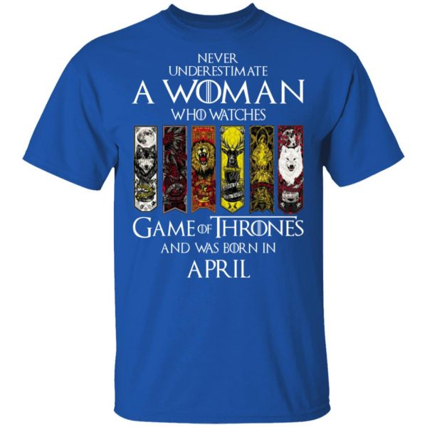 A Woman Who Watches Game Of Thrones And Was Born In April T-Shirts, Hoodies, Sweater Apparel 4
