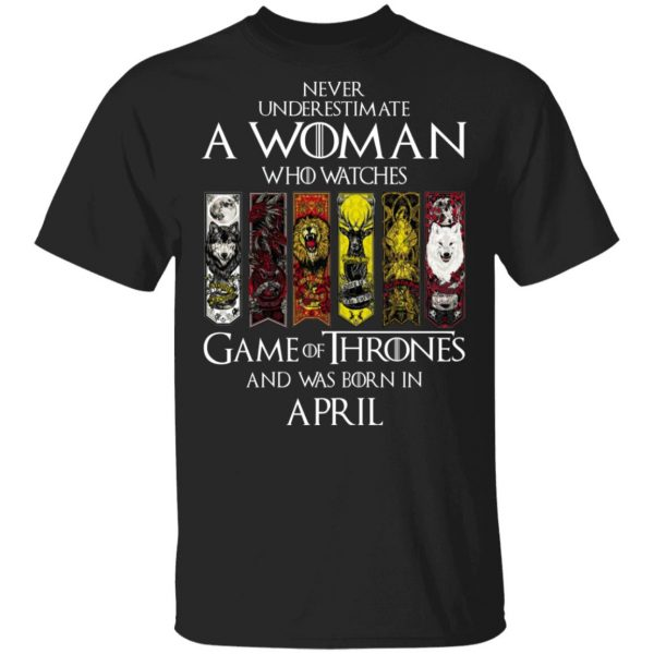 A Woman Who Watches Game Of Thrones And Was Born In April T-Shirts, Hoodies, Sweater Apparel 5