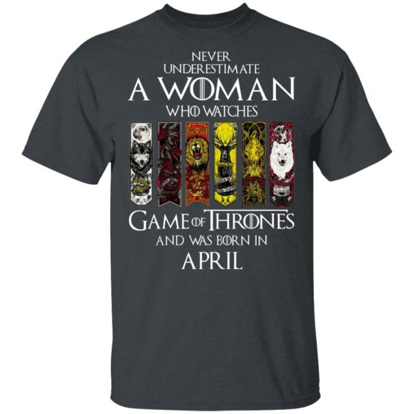 A Woman Who Watches Game Of Thrones And Was Born In April T-Shirts, Hoodies, Sweater Apparel 6