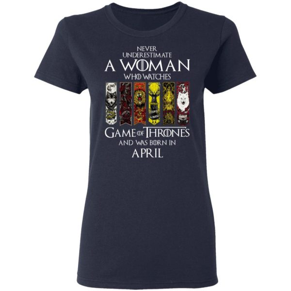 A Woman Who Watches Game Of Thrones And Was Born In April T-Shirts, Hoodies, Sweater Apparel 9