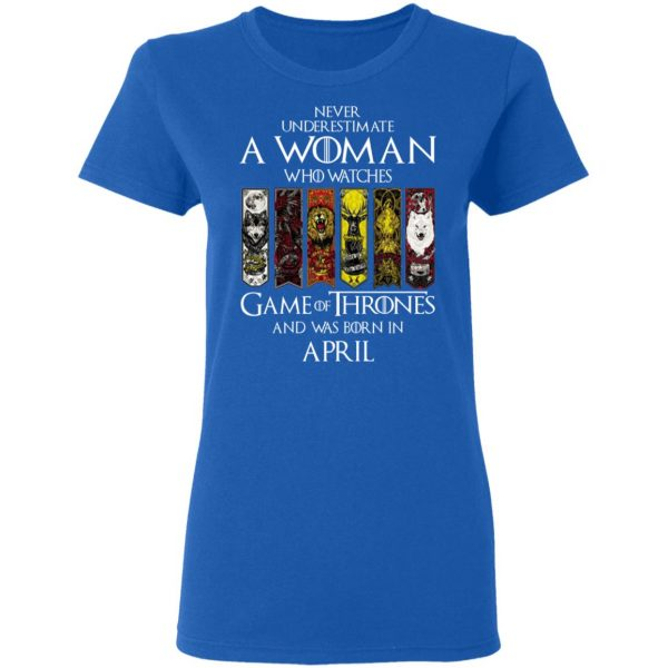 A Woman Who Watches Game Of Thrones And Was Born In April T-Shirts, Hoodies, Sweater Apparel 10