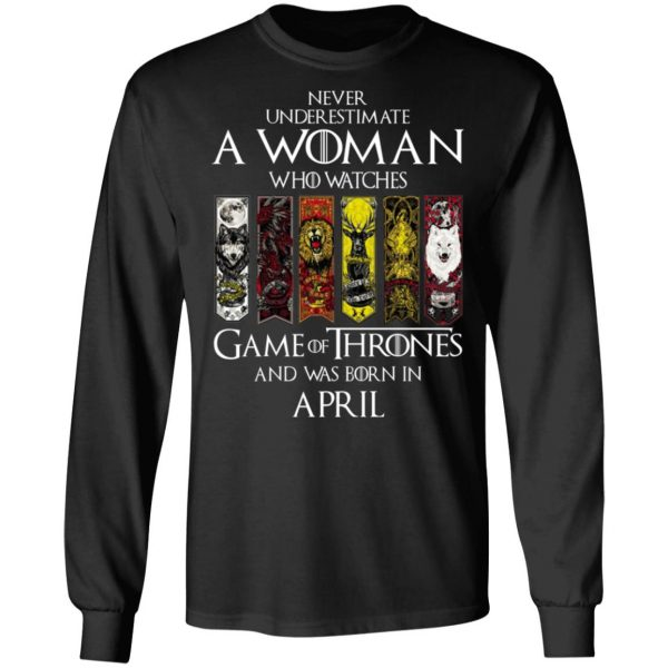 A Woman Who Watches Game Of Thrones And Was Born In April T-Shirts, Hoodies, Sweater Apparel 11