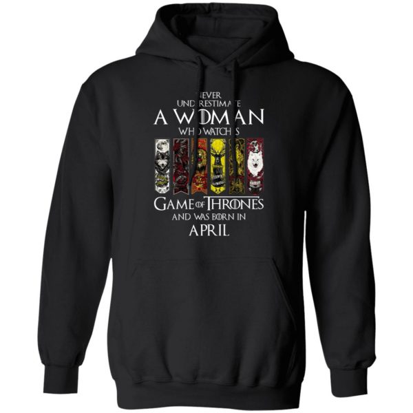 A Woman Who Watches Game Of Thrones And Was Born In April T-Shirts, Hoodies, Sweater Apparel 12