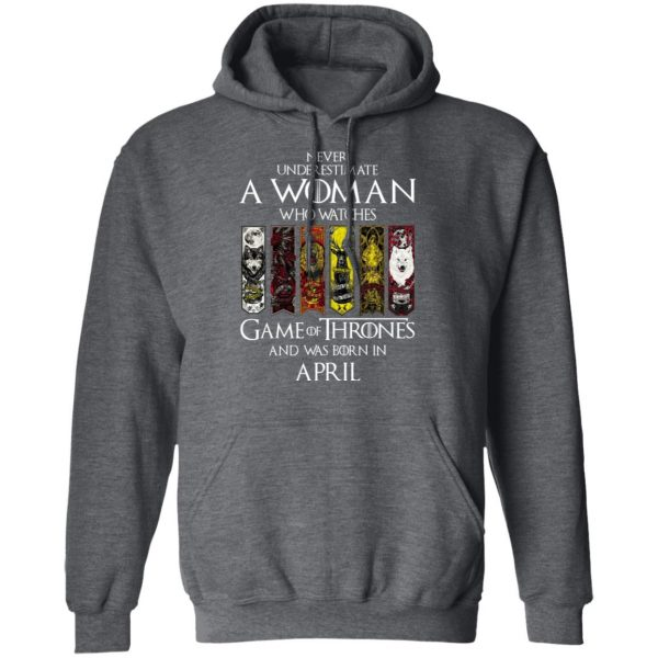 A Woman Who Watches Game Of Thrones And Was Born In April T-Shirts, Hoodies, Sweater Apparel 14