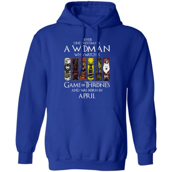 A Woman Who Watches Game Of Thrones And Was Born In April T-Shirts, Hoodies, Sweater Apparel 15