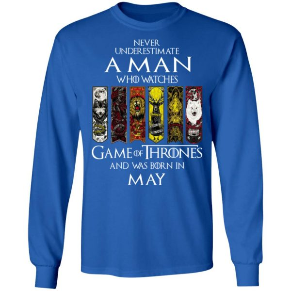 A Man Who Watches Game Of Thrones And Was Born In May T-Shirts, Hoodies, Sweater Apparel 9