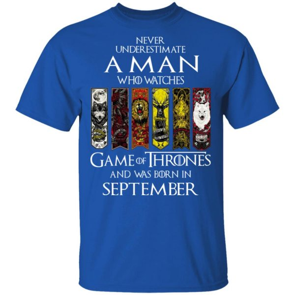 A Man Who Watches Game Of Thrones And Was Born In September T-Shirts, Hoodies, Sweater Apparel 6