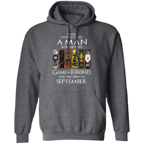 A Man Who Watches Game Of Thrones And Was Born In September T-Shirts, Hoodies, Sweater Apparel 13