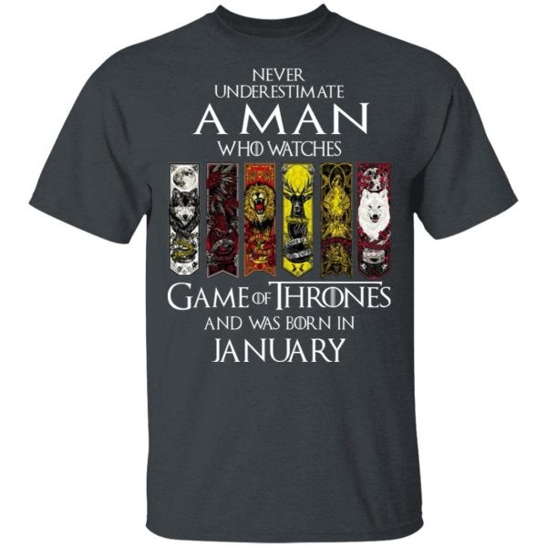 A Man Who Watches Game Of Thrones And Was Born In January T-Shirts, Hoodies, Sweater Apparel 4