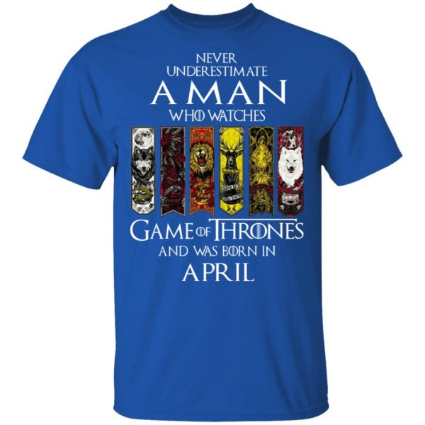 A Man Who Watches Game Of Thrones And Was Born In April T-Shirts, Hoodies, Sweater Apparel 6