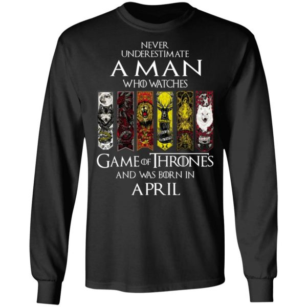 A Man Who Watches Game Of Thrones And Was Born In April T-Shirts, Hoodies, Sweater Apparel 7
