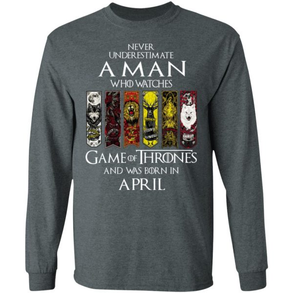 A Man Who Watches Game Of Thrones And Was Born In April T-Shirts, Hoodies, Sweater Apparel 8
