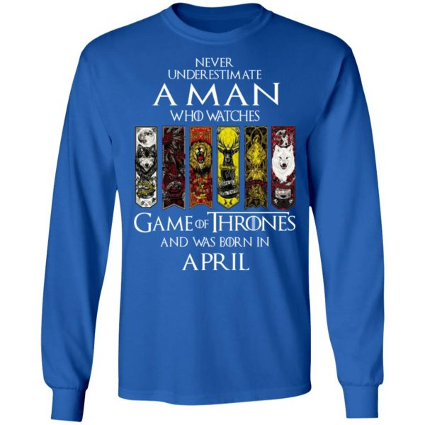 A Man Who Watches Game Of Thrones And Was Born In April T-Shirts, Hoodies, Sweater Apparel 9