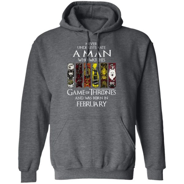 A Man Who Watches Game Of Thrones And Was Born In February T-Shirts, Hoodies, Sweater Apparel 13
