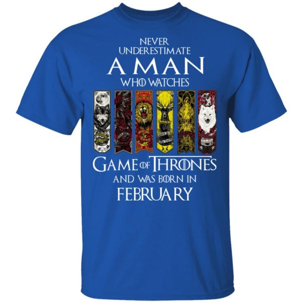 A Man Who Watches Game Of Thrones And Was Born In February T-Shirts, Hoodies, Sweater Apparel 6