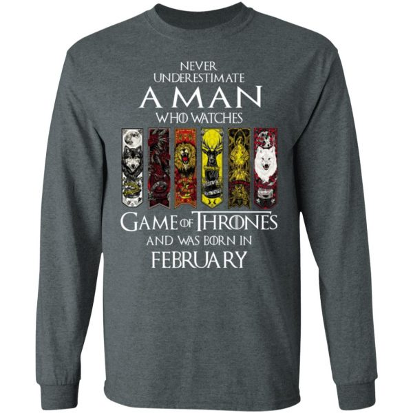 A Man Who Watches Game Of Thrones And Was Born In February T-Shirts, Hoodies, Sweater Apparel 8
