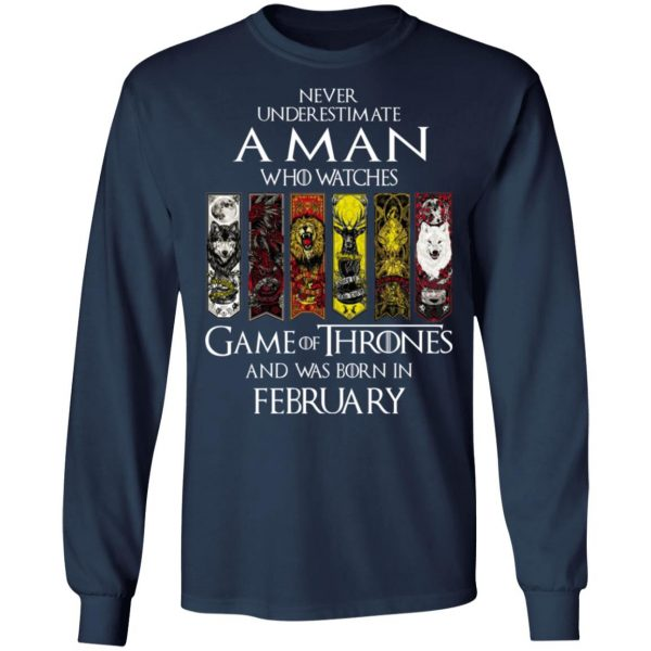 A Man Who Watches Game Of Thrones And Was Born In February T-Shirts, Hoodies, Sweater Apparel 10