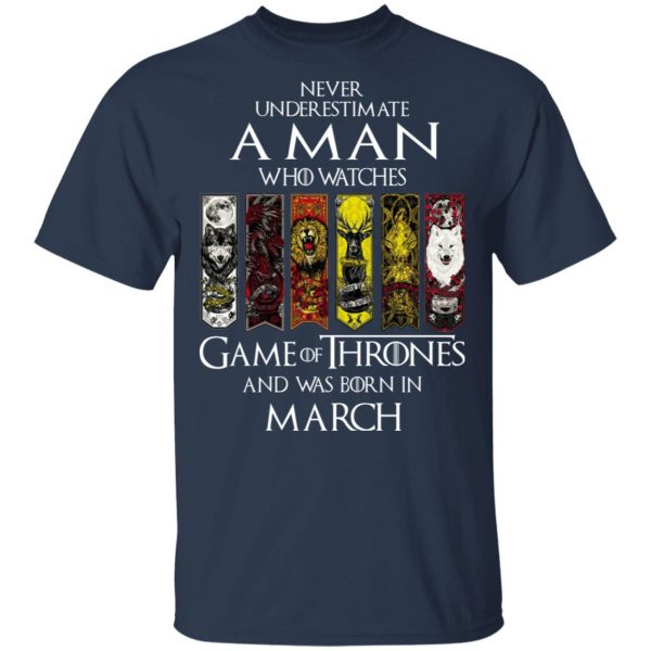 A Man Who Watches Game Of Thrones And Was Born In March T-Shirts, Hoodies, Sweater Apparel 4