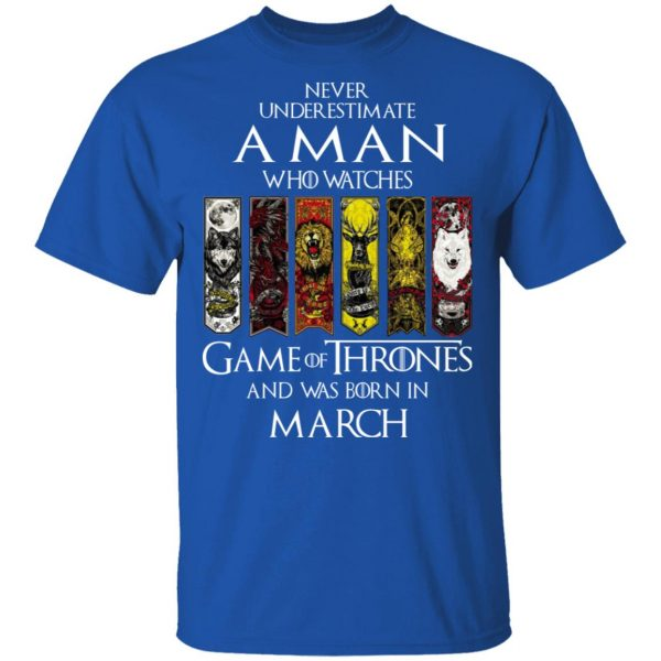 A Man Who Watches Game Of Thrones And Was Born In March T-Shirts, Hoodies, Sweater Apparel 5