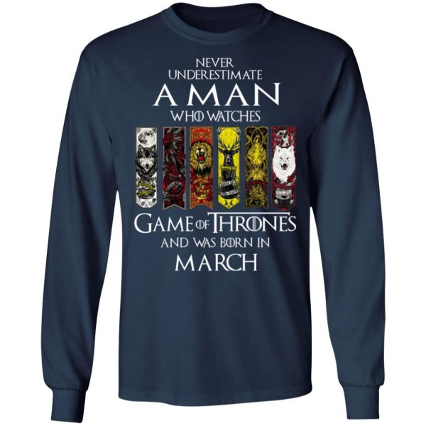 A Man Who Watches Game Of Thrones And Was Born In March T-Shirts, Hoodies, Sweater Apparel 10