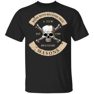 Some Boys Become Men A Few Become Mason's T-Shirts, Hoodies, Sweater