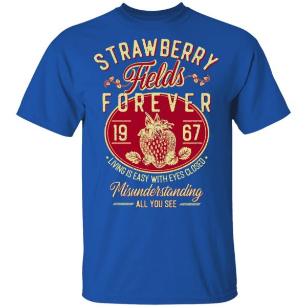 Strawberry Fields Forever 1967 Living Is Easy With Eyes Closed T-Shirts, Hoodies, Sweater Apparel 6