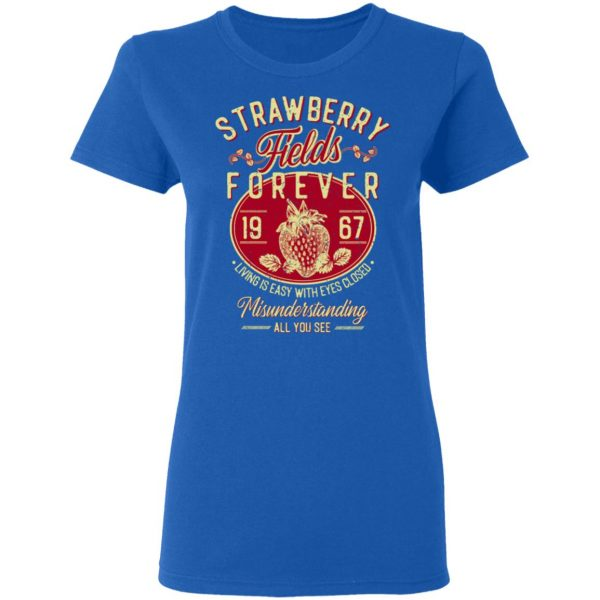 Strawberry Fields Forever 1967 Living Is Easy With Eyes Closed T-Shirts, Hoodies, Sweater Apparel 10