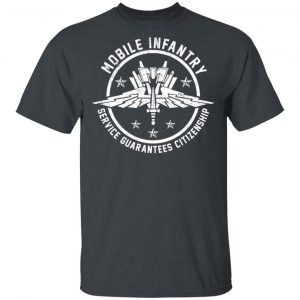 Mobile Infantry Service Guarantees Citizenship T-Shirts, Hoodies, Sweater