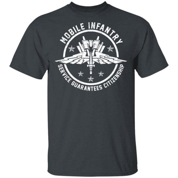 Mobile Infantry Service Guarantees Citizenship T-Shirts, Hoodies, Sweater Apparel 4