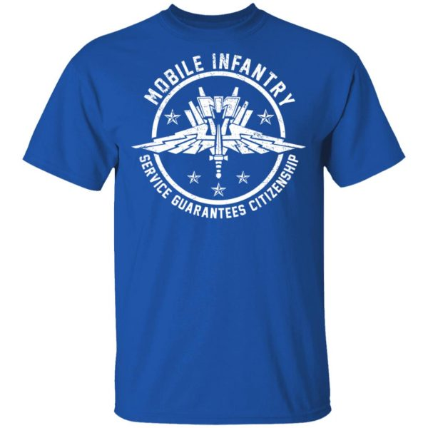 Mobile Infantry Service Guarantees Citizenship T-Shirts, Hoodies, Sweater Apparel 6