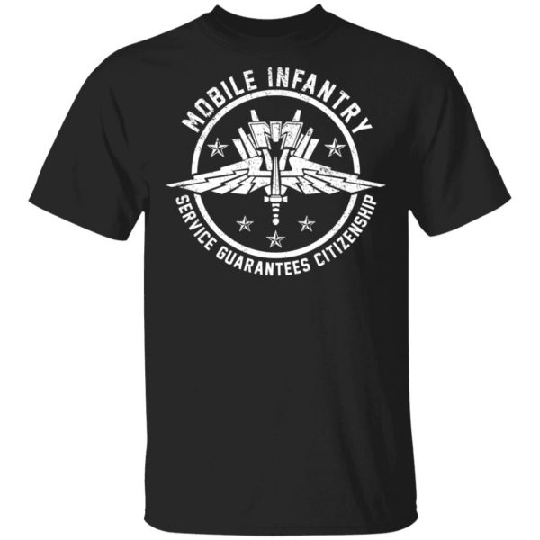 Mobile Infantry Service Guarantees Citizenship T-Shirts, Hoodies, Sweater Apparel 3