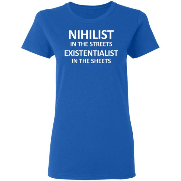 Nihilist In The Streets Existentialist In The Sheets T-Shirts, Hoodies, Sweater Apparel 10