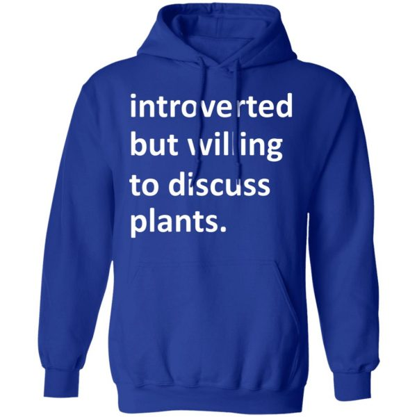 Introverted But Willing To Discuss Plants T-Shirts, Hoodies, Sweater Apparel 15