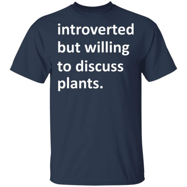 Introverted But Willing To Discuss Plants T-Shirts, Hoodies, Sweater Apparel 5