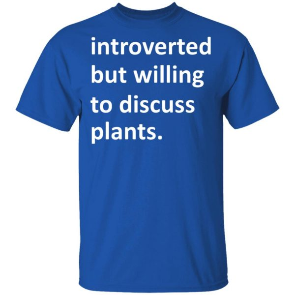 Introverted But Willing To Discuss Plants T-Shirts, Hoodies, Sweater Apparel 6