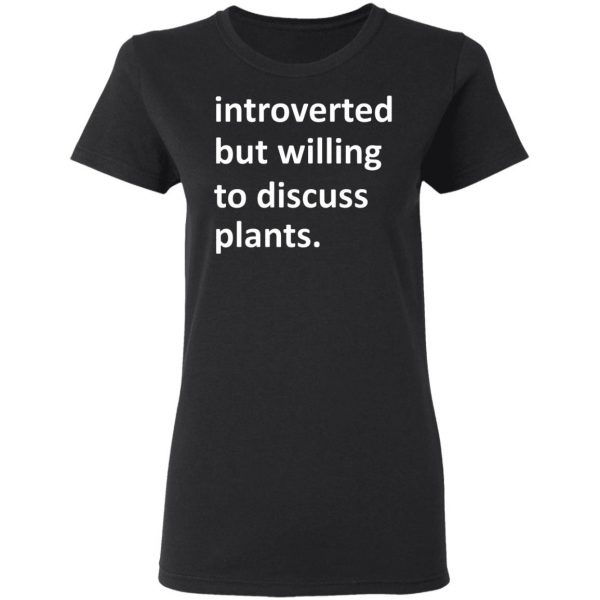 Introverted But Willing To Discuss Plants T-Shirts, Hoodies, Sweater Apparel 7