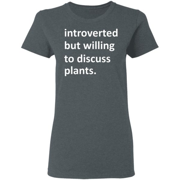 Introverted But Willing To Discuss Plants T-Shirts, Hoodies, Sweater Apparel 8
