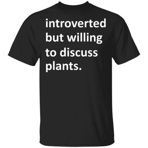 Introverted But Willing To Discuss Plants T-Shirts, Hoodies, Sweater Apparel 3