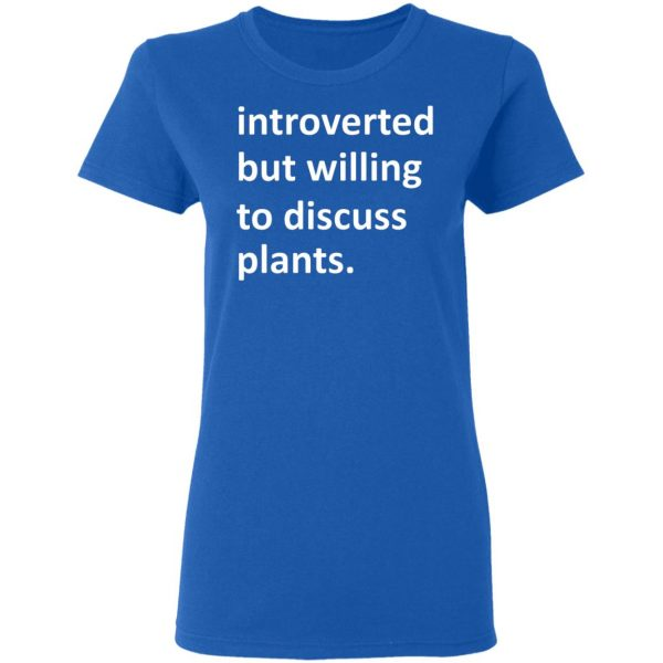Introverted But Willing To Discuss Plants T-Shirts, Hoodies, Sweater Apparel 10