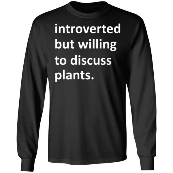 Introverted But Willing To Discuss Plants T-Shirts, Hoodies, Sweater Apparel 11