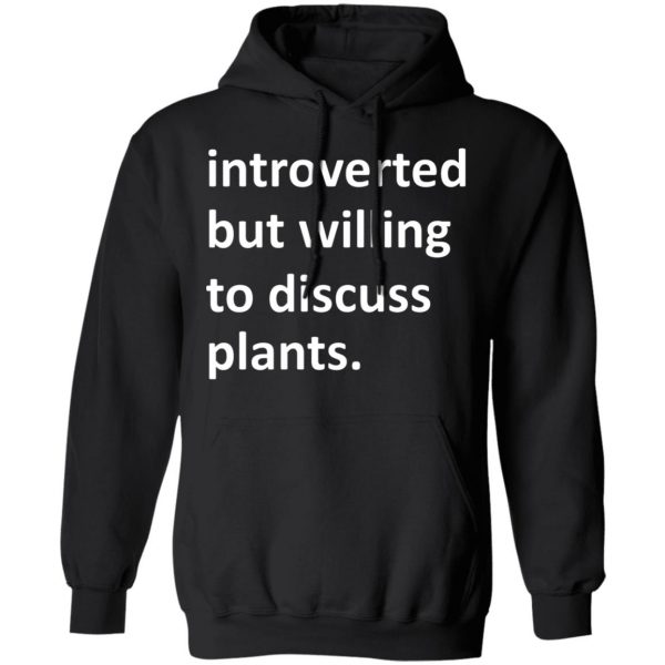 Introverted But Willing To Discuss Plants T-Shirts, Hoodies, Sweater Apparel 12