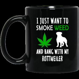 I Just Want To Smoke Weed And Hang With My Rottweiler Mug