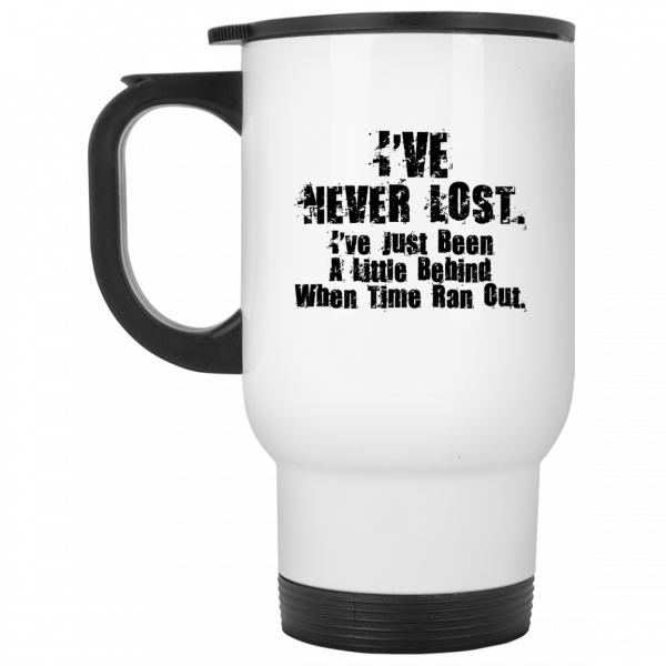 I've Never Lost I've Just Been A Little Behind When Time Ran Out Mug Coffee Mugs 4