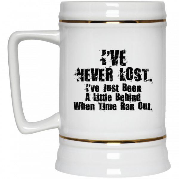 I've Never Lost I've Just Been A Little Behind When Time Ran Out Mug Coffee Mugs 6